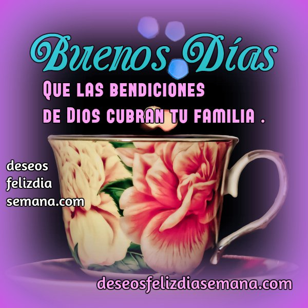 imagen con frases bonitas de buenos días, bendiciones a la familia en este día, bonito saludo de inicio del día por Mery Bracho. Deseos feliz día de semana.