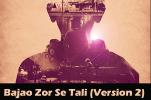 Bajao Zor Se Tali (Version 2)
