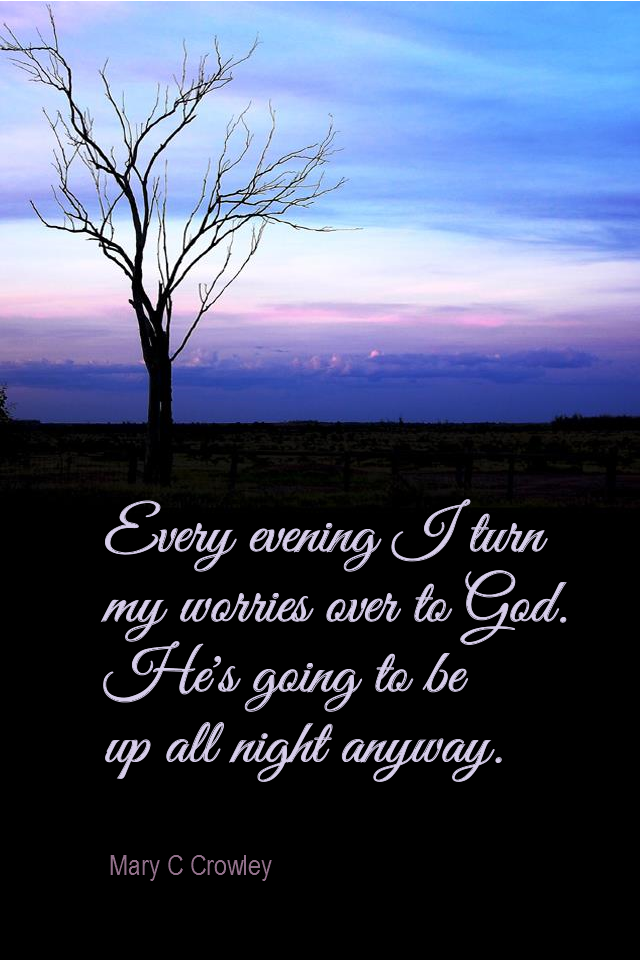 visual quote - image quotation for RELEASING - Every evening I turn my worries over to God. He's going to be up all night anyway. - Mary D Crowley