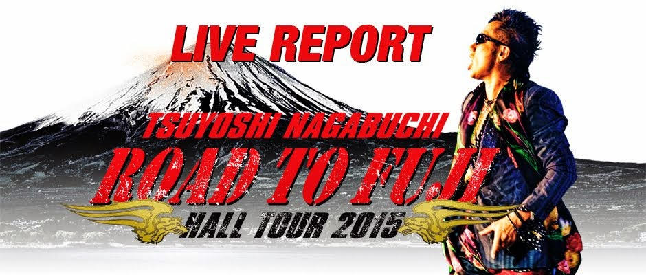 TSUYOSHI NAGABUCHI HALL TOUR2015 'ROAD TO FUJI'