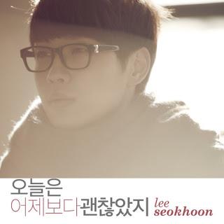 Lee Seok Hoon (이석훈) - Today Is Better Than Yesterday (오늘은 어제보다 괜찮았지)