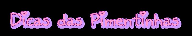 Dicas das PiMenTinhAs