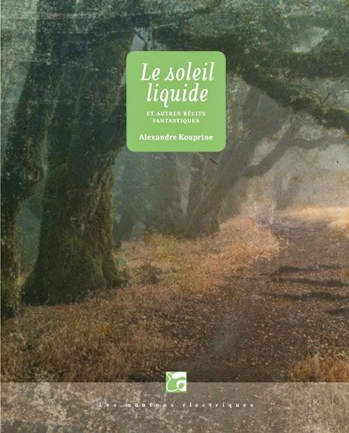 Le soleil liquide et autres récits fantastiques - Alexandre Kouprine