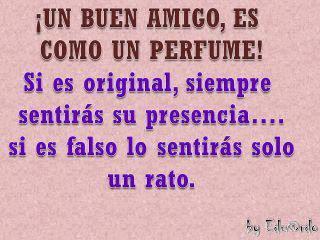 ¡Un buen amigo, es como un perfume!