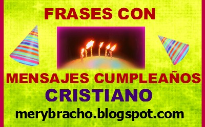 Frases con Mensajes Cumpleaños Cristiano. Imágenes de cumpleaños cristiano, postales, tarjetas, frases cortas para saludar amigos en su cumple.