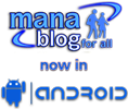 Mana Blog...for now in Android