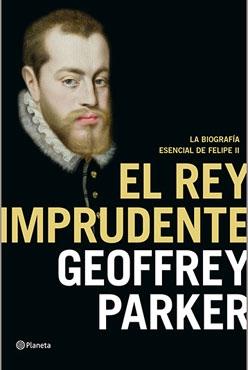 """Geoffrey Parker """"El rey imprudente"""" (Planeta, 2015)"""