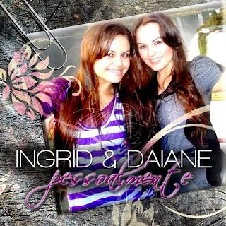 Ingrid & Daiane - Pessoalmente (2010)