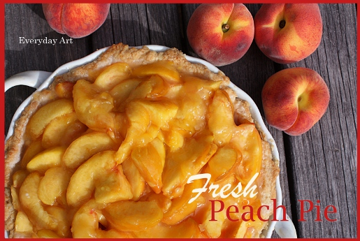 http://www.our-everyday-art.com/2011/09/fresh-peach-pie.html