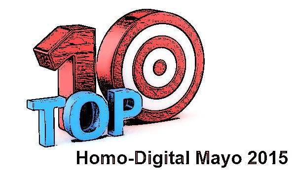 Las 10 notas, de Homo-Digital, m�s Le�das de Mayo del 2015