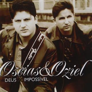 Oséias e Oziel - Deus do Impossível 2011