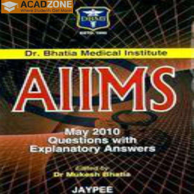 AIIMS May 2010 Questions With Explanatory Answers by Mukesh Bhatia