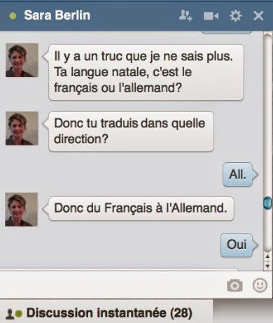 Sara: Da ist 'ne Sache, an die erinnere ich mich nicht mehr. Ist deine Muttersprache jetzt Französisch oder Deutsch? Sara: Also in welche Richtung übersetzt du? Antwort: Dt. Sara: Also vom Französischen ins Deutsche. Antwort: Ja