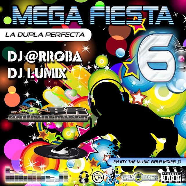 Mega Fiesta 6 - @rroba Dee Jay & Dj Lumix(2012)