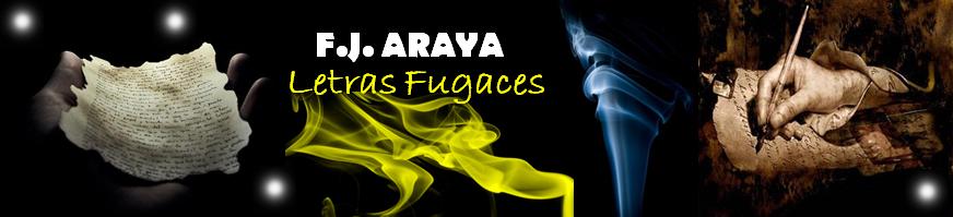 F.J.ARAYA ... LETRAS FUGACES ...