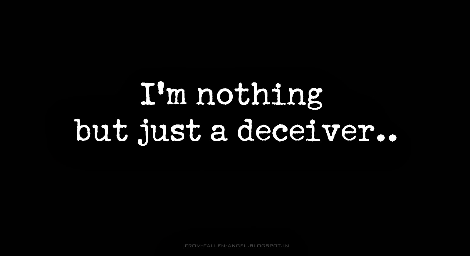 I'm nothing but just a deceiver..