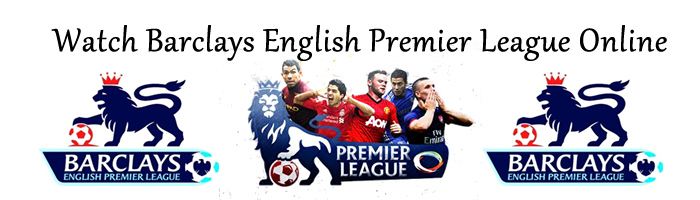 Watch Barclays English Premier League Live