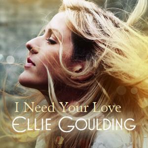 Ellie Goulding - I Need Your Love Lyrics