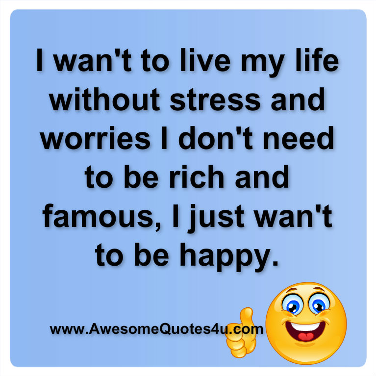 Amazing Quotes To Live By: Awesome Quotes: I Just Want To Be Happy