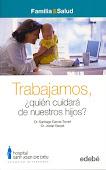 Portada del libro 'Trabajamos, ¿quién cuidará de nuestros hijos?'