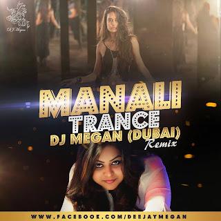 MANALI TRANCE TRAP MIX - DJ MEGAN DUBAI