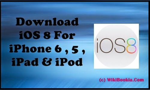 Download iOS 8 / 8.1 For iPhone 6 , iPhone 5 , iPad & iPod