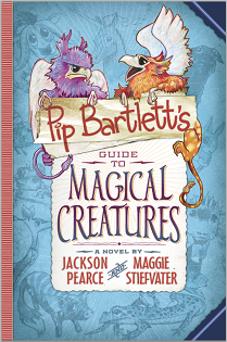 Pip Bartlett's Guide to Magical Creatures by Maggie Stiefvater and Jackson Pearce