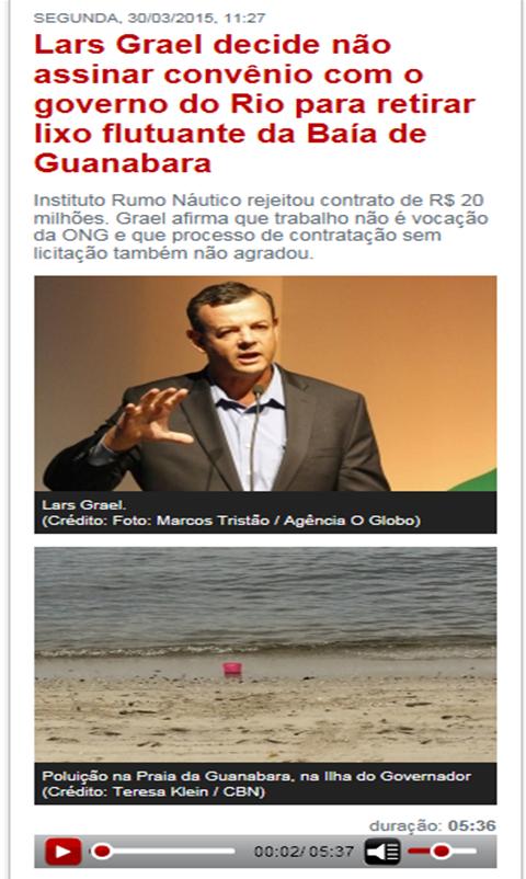 http://cbn.globoradio.globo.com/rio-de-janeiro/2015/03/30/LARS-GRAEL-DECIDE-NAO-ASSINAR-CONVENIO-COM-O-GOVERNO-DO-RIO-PARA-RETIRAR-LIXO-FLUTUANTE.htm