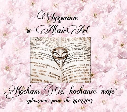 http://altair-art.blogspot.com/2014/02/wyzwanie-kocham-cie-kochanie-moje.html