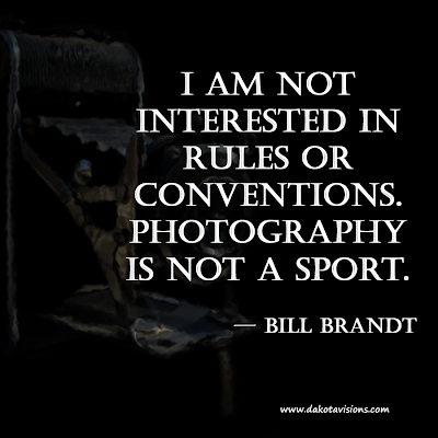 Bill Brandt Quote: I am not interested in rules or conventions... shared by Dakota Visions Photography LLC on www.seeyoubehindthelens.com