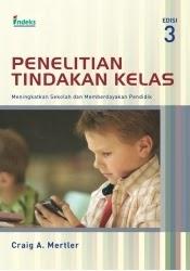 Penelitian Tindakan Kelas: Meningkatkan Sekolah dan Memberdayakan Pendidik Edisi 3