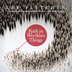 Lee Fletcher (featuring Lisa Fletcher & Markus Reuter): Faith in Worthless Things
