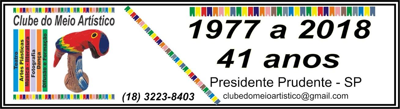 Clube do Meio Artístico - 1977 a 2018 - (41 anos) Arte e Cultura do Oeste Paulista para o Brasil