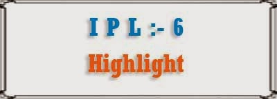 ipl 6 highlight