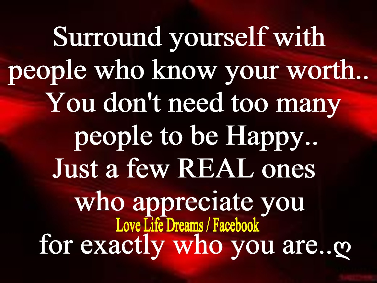 I Appreciate You Quotes For Loved Ones Love Life Dreams Surround Yourself With People Who Know Your Worth