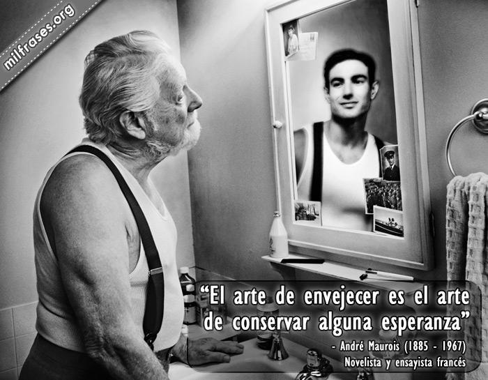 El arte de envejecer es el arte de conservar alguna esperanza, frases sobre la vejez, André Maurois