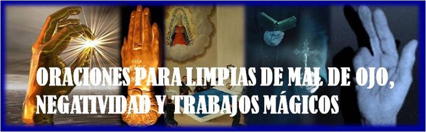 ORACIONES PARA LIMPIAS DE MAL DE OJO, NEGATIVIDAD Y TRABAJOS MÁGICOS