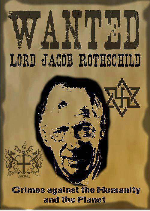 ILUMINATIS - Página 19 Wanted+lord+Jacob+Rothschild+crimes+against+the+humanity+and+the+planet