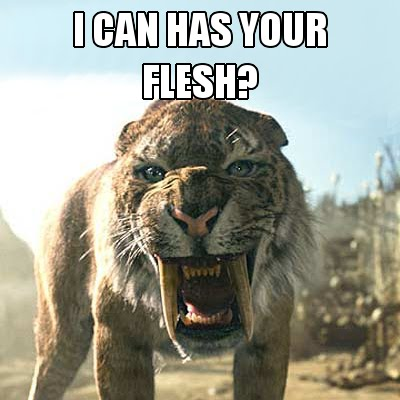 Sabertooth cat: I can has your flesh?