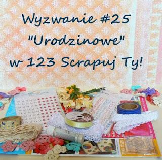 http://123scrapujty.blogspot.com/2013/10/wyzwanie-25-urodzinowe.html