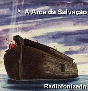 A Arca da Salvação - Radiofanizado