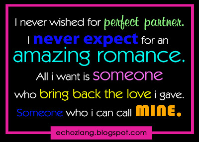 I never wished for perfect partner. I never expect for an amazing romance.