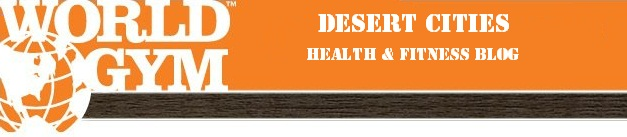 World Gym Desert Cities Health & Fitness Blog