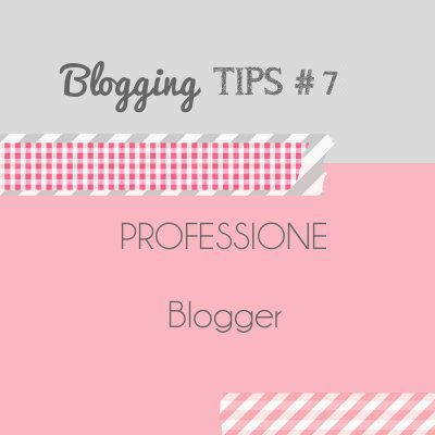 Blogging Tips 7: professione blogger