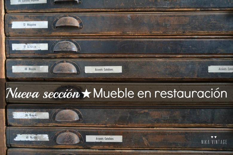 NUEVA SECCIÓN - MUEBLE EN RESTAURACIÓN - NIKA VINTAGE