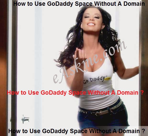 How to Use GoDaddy Space Without A Domain : eAskme