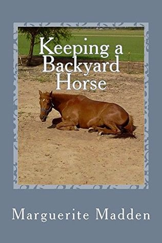 http://www.amazon.com/Keeping-Backyard-Horse-Markie-Madden-ebook/dp/B00NAD931G/ref=sr_1_1_twi_1?tag=geo02a9-20&ie=UTF8&qid=1418071159&sr=8-1&keywords=keeping+a+backyard+horse