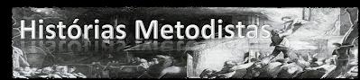 HISTÓRIAS METODISTAS
