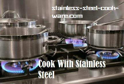 The most effective method to Cook With Stainless Steel