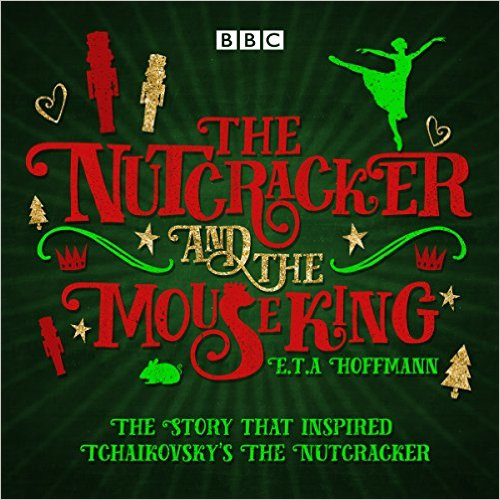 The Perfect Christmas Gift: E.T.A.Hoffman's THE NUTCRACKER and THE MOUSE KING (Double CD)